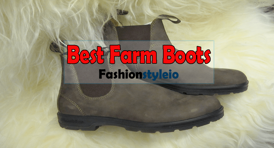 Top 10 Best Farm Boots Review & Guides For 2018!